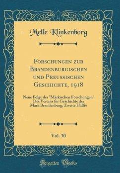 Forschungen zur Brandenburgischen und Preußischen Geschichte, 1918, Vol. 30