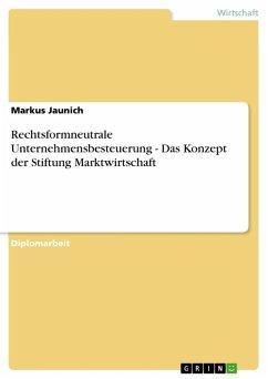 Rechtsformneutrale Unternehmensbesteuerung - Das Konzept der Stiftung Marktwirtschaft (eBook, ePUB)