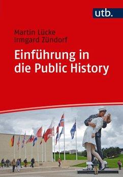 Einführung in die Public History (eBook, ePUB) - Lücke, Martin; Zündorf, Irmgard