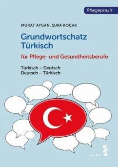 Grundwortschatz Türkisch für Pflege- und Gesundheitsberufe - Aygan, Murat; Kocak, Sura