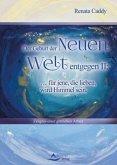 Der Geburt der Neuen Welt entgegen II: ... für jene, die lieben, wird Himmel sein
