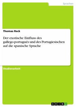 Der exotische Einfluss des gallego-portugués und des Portugiesischen auf die spanische Sprache (eBook, PDF)