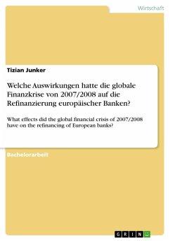 Welche Auswirkungen hatte die globale Finanzkrise von 2007/2008 auf die Refinanzierung europäischer Banken? (eBook, PDF)