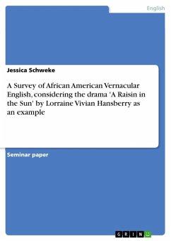 A Survey of African American Vernacular English, considering the drama 'A Raisin in the Sun' by Lorraine Vivian Hansberry as an example (eBook, ePUB)