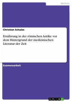 Ernährung in der römischen Antike vor dem Hintergrund der medizinischen Literatur der Zeit (eBook, ePUB) - Schulze, Christian