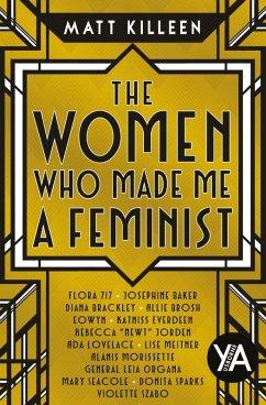 The Women Who Made Me a Feminist (eBook, ePUB) - Killeen, Matt