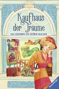 Das Geheimnis des grünen Drachen / Kaufhaus der Träume Bd.3 (eBook, ePUB) - Woodfine, Katherine