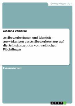 Asylbewerberinnen und Identität - Auswirkungen des Asylbewerberstatus auf die Selbstkonzeption von weiblichen Flüchtlingen (eBook, ePUB)