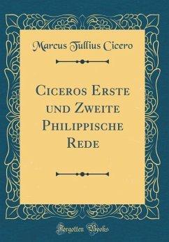 Ciceros Erste und Zweite Philippische Rede (Classic Reprint)