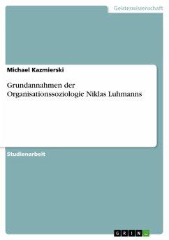 Grundannahmen der Organisationssoziologie Niklas Luhmanns (eBook, ePUB)