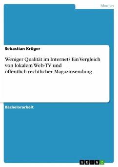 Weniger Qualität im Internet? Ein Vergleich von lokalem Web-TV und öffentlich-rechtlicher Magazinsendung (eBook, ePUB)
