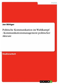 Politische Kommunikation im Wahlkampf - Kommunikationsmanagement politischer Akteure (eBook, ePUB)