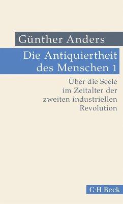 Die Antiquiertheit des Menschen Bd. I: Über die Seele im Zeitalter der zweiten industriellen Revolution - Anders, Günther