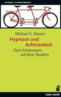 Hypnose und Achtsamkeit - Harrer, Michael E.