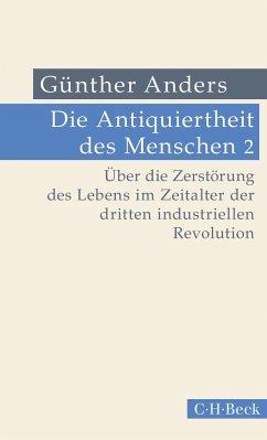 Die Antiquiertheit des Menschen Bd. 02: Über die Zerstörung des Lebens im Zeitalter der dritten industriellen Revolution - Anders, Günther