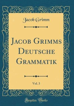 Jacob Grimms Deutsche Grammatik, Vol. 3 (Classic Reprint)