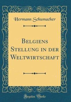 Belgiens Stellung in der Weltwirtschaft (Classic Reprint)