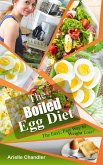 The Boiled Egg Diet: The Easy, Fast Way to Weight Loss! Lose up to 25 Pounds in 2 short weeks! (Healthy Living and More, #1) (eBook, ePUB)
