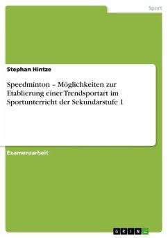 Speedminton - Möglichkeiten zur Etablierung einer Trendsportart im Sportunterricht der Sekundarstufe 1 (eBook, ePUB)