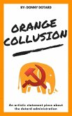 Orange Collusion: An Artistic Statement Piece About the Dotard Administration (The Orange Filth Series, #2) (eBook, ePUB)