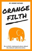 Orange Filth: An Artistic Statement Piece About the Dotard Administration (The Orange Filth Series, #1) (eBook, ePUB)