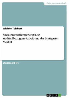 Sozialraumorientierung: Die stadtteilbezogene Arbeit und das Stuttgarter Modell (eBook, ePUB) - Teichert, Wiebke