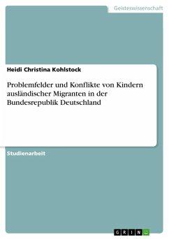 Problemfelder und Konflikte von Kindern ausländischer Migranten in der Bundesrepublik Deutschland (eBook, ePUB)