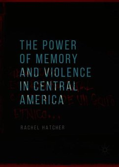 The Power of Memory and Violence in Central America - Hatcher, Rachel