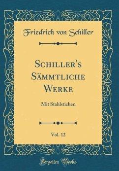 Schiller's Sämmtliche Werke, Vol. 12