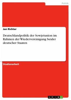 Deutschlandpolitik der Sowjetunion im Rahmen der Wiedervereinigung beider deutscher Staaten (eBook, ePUB)