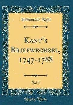 Kant's Briefwechsel, 1747-1788, Vol. 1 (Classic Reprint)