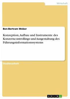 Konzeption, Aufbau und Instrumente des Konzerncontrollings und Ausgestaltung des Führungsinformationssystems (eBook, ePUB)
