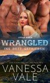 Wrangled – ins Bett getrieben (Steele Ranch, #2) (eBook, ePUB)
