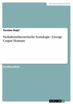 Verhaltenstheoretische Soziologie - George Caspar Homans (eBook, ePUB)