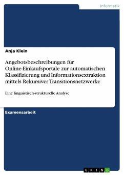 Eine linguistisch-strukturelle Analyse von Angebotsbeschreibungen für Online-Einkaufsportale zur automatischen Klassifizierung und Informationsextraktion mittels Rekursiver Transitionsnetzwerke (eBook, ePUB)