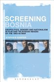 Screening Bosnia: Geopolitics, Gender and Nationalism in Film and Television Images of the 1992-95 War