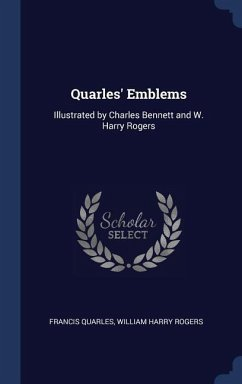 Quarles' Emblems: Illustrated by Charles Bennett and W. Harry Rogers
