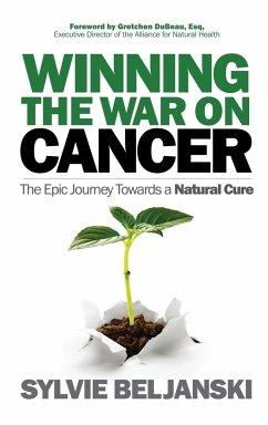Winning the War on Cancer: The Epic Journey Towards a Natural Cure - Beljanski, Sylvie