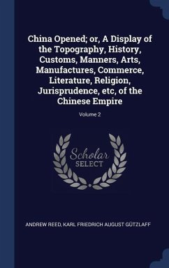 China Opened; Or, a Display of the Topography, History, Customs, Manners, Arts, Manufactures, Commerce, Literature, Religion, Jurisprudence, Etc, of t