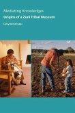 Mediating Knowledges: Origins of a Zuni Tribal Museum