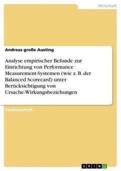 Analyse empirischer Befunde zur Einrichtung von Performance Measurement-Systemen (wie z. B. der Balanced Scorecard) unter Berücksichtigung von Ursache-Wirkungsbeziehungen (eBook, ePUB)