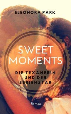 Sweet Moments - Die Texanerin und der Serienstar (eBook, ePUB)