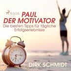 Paul der Motivator - Die besten Tipps für tägliche Erfolgserlebnisse (Ungekürzt) (MP3-Download)