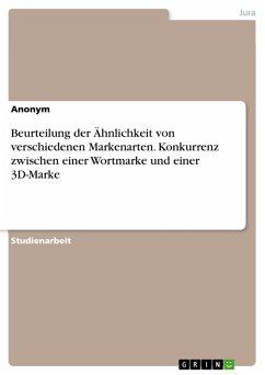 Beurteilung der Ähnlichkeit von verschiedenen Markenarten. Konkurrenz zwischen einer Wortmarke und einer 3D-Marke (eBook, PDF)