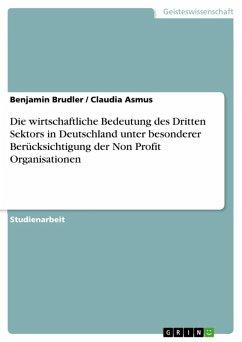 Die wirtschaftliche Bedeutung des Dritten Sektors in Deutschland unter besonderer Berücksichtigung der Non Profit Organisationen (eBook, ePUB)