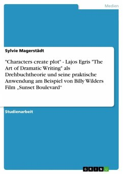 """Characters create plot"" - Lajos Egris ""The Art of Dramatic Writing"" als Drehbuchtheorie und seine praktische Anwendung am Beispiel von Billy Wilders Film ""Sunset Boulevard"" (eBook, ePUB)"