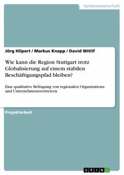 Wie kann die Region Stuttgart trotz Globalisierung auf einem stabilen Beschäftigungspfad bleiben? (eBook, ePUB)