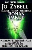 Das 1000 Seiten Jo Zybell Science Fiction Abenteuer Roman-Paket: Mission Sternenstaub/ Kosmisches Geheimprogramm/ Rebellen der Galaxis (eBook, ePUB)