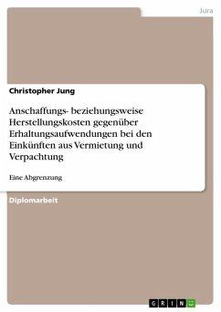 Abgrenzung zwischen Anschaffungs- bzw. Herstellungskosten und Erhaltungsaufwendungen bei den Einkünften aus Vermietung und Verpachtung (eBook, ePUB)
