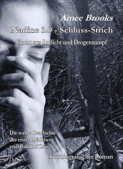 Nadine - 3.0 Schluss-Strich - Flucht aus Rotlich und Drogensumpf - Die wahre Geschichte des ersten Mädchens vom Bahnhof Zoo - Autobiografischer Roman - Brooks, Amee